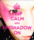 KEEP CALM AND EYESHADOW ON - Personalised Poster large