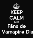 KEEP CALM AND Fãns de The Vamapire Diaries - Personalised Poster large
