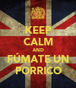 KEEP CALM AND FÚMATE UN PORRICO - Personalised Poster large