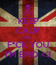 KEEP CALM AND.. F*CK YOU I'M EMO <3 - Personalised Poster large