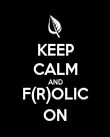 KEEP CALM AND F(R)OLIC ON - Personalised Poster large