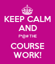 KEEP CALM AND F*@# THE COURSE WORK! - Personalised Poster large