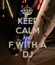 KEEP CALM AND F WITH A DJ - Personalised Poster large