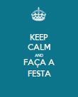 KEEP CALM AND FAÇA A FESTA - Personalised Poster large