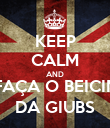 KEEP CALM AND FAÇA O BEICIN DA GIUBS - Personalised Large Wall Decal