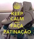 KEEP CALM AND FAÇA PATINAÇÃO - Personalised Poster large