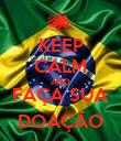 KEEP CALM AND FAÇA SUA DOAÇÃO - Personalised Poster large