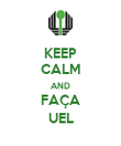 KEEP CALM AND FAÇA UEL - Personalised Poster large