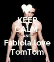 KEEP CALM  AND Fabiola love TomTom - Personalised Poster small
