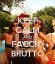 KEEP CALM AND FACCIO BRUTTO - Personalised Poster large