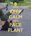 KEEP CALM AND FACE PLANT - Personalised Poster large