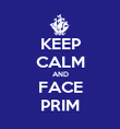 KEEP CALM AND FACE PRIM - Personalised Poster large