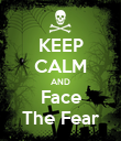 KEEP CALM AND Face The Fear - Personalised Poster large
