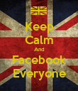 Keep Calm And Facebook Everyone - Personalised Poster large
