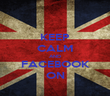 KEEP CALM AND FACEBOOK ON - Personalised Poster large