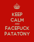 KEEP CALM AND FACEFUCK PATATONY - Personalised Poster large
