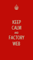 KEEP CALM AND FACTORY WEB - Personalised Poster large