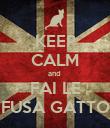 KEEP CALM and  FAI LE FUSA GATTO - Personalised Poster large