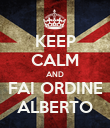 KEEP CALM AND FAI ORDINE ALBERTO - Personalised Poster large