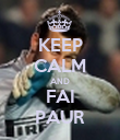 KEEP CALM AND FAI PAUR - Personalised Poster large