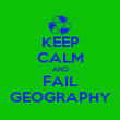 KEEP CALM AND FAIL GEOGRAPHY - Personalised Poster large