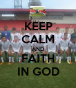 KEEP CALM AND FAITH IN GOD - Personalised Poster large