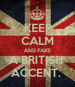 KEEP CALM AND FAKE A BRITISH  ACCENT.  - Personalised Poster large