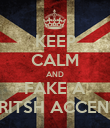 KEEP CALM AND FAKE A BRITSH ACCENT. - Personalised Poster large