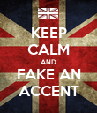 KEEP CALM AND FAKE AN ACCENT - Personalised Large Wall Decal
