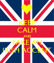 KEEP CALM AND FAKE AN IRISH ACCENT - Personalised Poster large