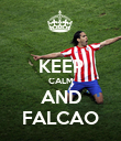 KEEP CALM AND FALCAO - Personalised Poster large