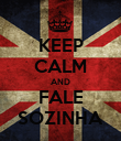 KEEP CALM AND FALE SOZINHA - Personalised Poster large