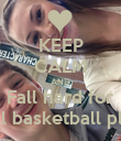 KEEP CALM AND Fall hard for A tall basketball player - Personalised Poster large