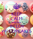 KEEP CALM AND FALL  IN LOV W/ CUPCAKES - Personalised Poster large