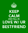 KEEP CALM AND FALL IN  LOVE W/ UR BESTFRIEND - Personalised Poster large
