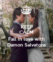 KEEP CALM AND Fall in love with Damon Salvatore - Personalised Poster large