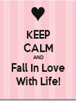 KEEP CALM AND Fall In Love With Life! - Personalised Poster large