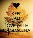 KEEP CALM AND FALL IN LOVE WITH MAGDALENA - Personalised Poster large