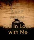 KEEP CALM AND Fall In Love  with Me - Personalised Poster large