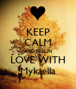 KEEP CALM AND FALL IN LOVE WITH Mykaella - Personalised Poster large