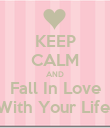 KEEP CALM AND Fall In Love With Your Life! - Personalised Poster large