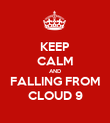 KEEP CALM AND FALLING FROM CLOUD 9 - Personalised Poster large
