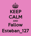 KEEP CALM AND Fallow Esteban_127 - Personalised Poster large