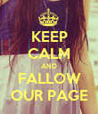 KEEP CALM AND FALLOW OUR PAGE - Personalised Poster large