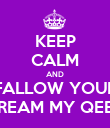 KEEP CALM AND FALLOW YOUR DREAM MY QEEN - Personalised Poster large