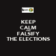 KEEP CALM AND FALSIFY THE ELECTIONS - Personalised Poster large