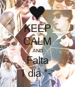 KEEP CALM AND Falta 1 dia *-* - Personalised Poster large
