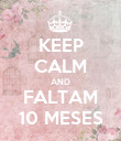 KEEP CALM AND FALTAM 10 MESES - Personalised Poster large