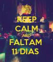 KEEP CALM AND FALTAM  11 DIAS  - Personalised Poster large