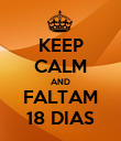 KEEP CALM AND FALTAM 18 DIAS - Personalised Poster large